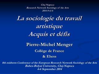 Pierre-Michel Menger Collège de France & Ehess