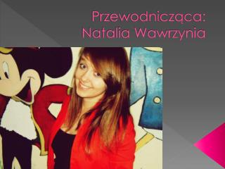 Przewodnicząca: Natalia Wawrzynia