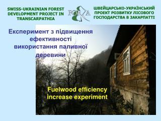 SWISS-UKRAINIAN FOREST DEVELOPMENT PROJECT IN TRANSCARPATHIA