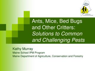 Ants, Mice, Bed Bugs and Other Critters:  Solutions to Common and Challenging Pests