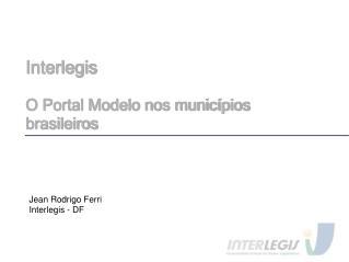 Interlegis O Portal Modelo nos municípios brasileiros