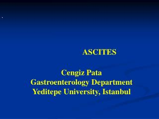 ASCITES Cengiz Pata Gastroenterology Department Yeditepe University, Istanbul
