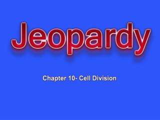 Chapter 10- Cell Division