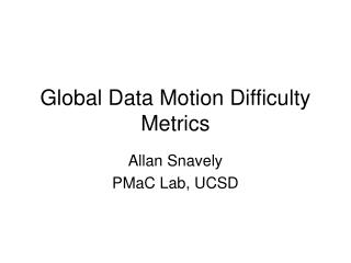 Global Data Motion Difficulty Metrics