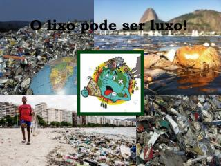 O lixo pode ser luxo !