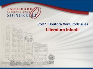 Profª . Doutora Vera Rodrigues Literatura Infantil