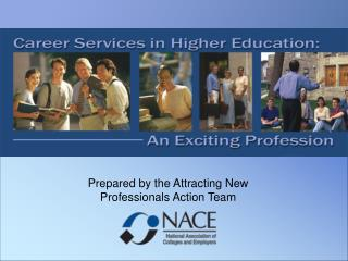 Prepared by the Attracting New Professionals Action Team
