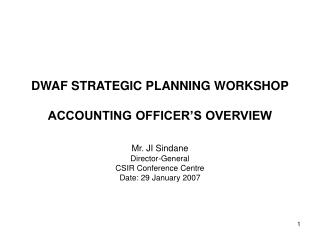 DWAF STRATEGIC PLANNING WORKSHOP ACCOUNTING OFFICER'S OVERVIEW