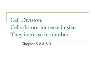 Cell Division: Cells do not increase in size. They increase in number.