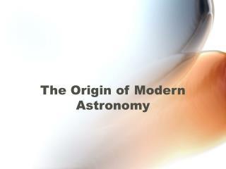 The Origin of Modern Astronomy