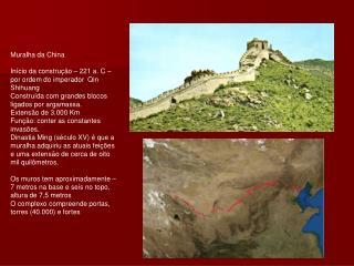 Muralha da China Início da construção – 221 a. C – por ordem do imperador  Qin Shihuang