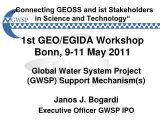 Global Water System Project (GWSP) Support Mechanism(s) Janos J. Bogardi