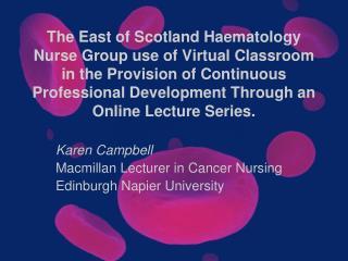 Karen Campbell Macmillan Lecturer in Cancer Nursing Edinburgh Napier University