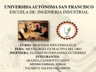 UNIVERSIDA AUTÓNOMA SAN FRANCISCO ESCUELA DE: INGENIERIA INDUSTRIAL
