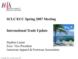 SCLC/ECC Spring 2007 Meeting International Trade Update Stephen Lamar Exec. Vice President