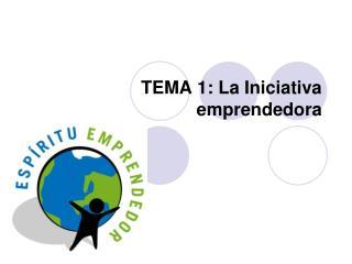 TEMA 1: La Iniciativa emprendedora