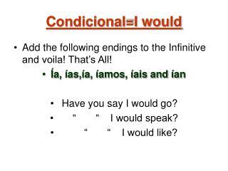 Condicional=I would