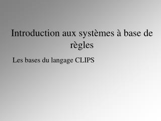 Introduction aux systèmes à base de règles