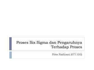 Proses Six Sigma dan Pengaruhnya Terhadap Proses