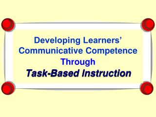 Developing Learners' Communicative Competence  Through Task-Based Instruction