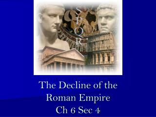 The Decline of the  Roman Empire Ch 6 Sec 4