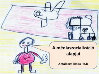 A médiaszocializáció alapjai Antalóczy Tímea Ph.D