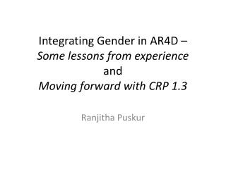 Integrating Gender in  AR4D  –  Some lessons from experience and  Moving forward with CRP 1.3
