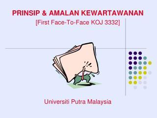 PRINSIP & AMALAN KEWARTAWANAN [First Face-To-Face KOJ 3332] Universiti Putra Malaysia