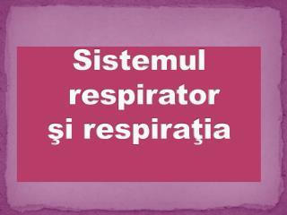 Sistemul respirator şi respiraţia