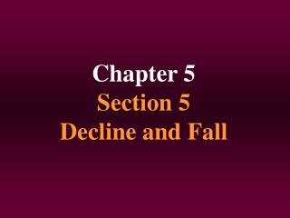 Chapter 5 Section 5 Decline and Fall