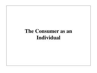 The Consumer as an Individual