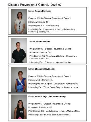 Name: Renata Benjamin Program: MHS – Disease Prevention & Control Hometown: Austin, TX Prior Degree: BA – Rice Univ