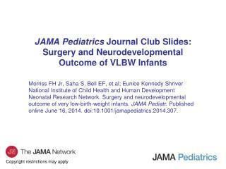 JAMA Pediatrics Journal Club Slides: Surgery and Neurodevelopmental Outcome of VLBW Infants