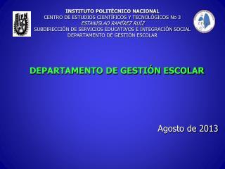 DEPARTAMENTO DE GESTIÓN ESCOLAR Agosto de 2013