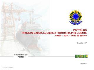 P ORTOLOG PROJETO CADEIA LOGÍSTICA PORTUÁRIA INTELIGENTE Grãos – 2014 – Porto de Santos