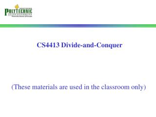CS4413 Divide-and-Conquer (These materials are used in the classroom only)