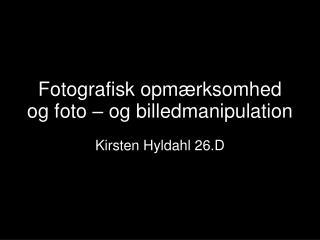 Fotografisk opmærksomhed og foto – og billedmanipulation