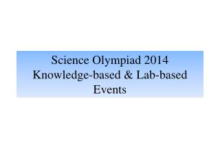 Science Olympiad 2014  Knowledge-based &  Lab-based Events