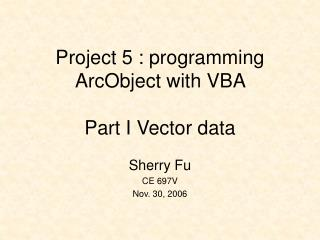 Project 5 : programming ArcObject with VBA Part I Vector data
