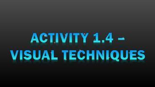 Activity 1.4 – Visual Techniques