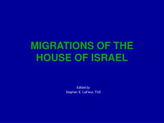 MIGRATIONS OF THE HOUSE OF ISRAEL