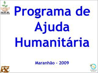 Programa de Ajuda Humanitária Maranhão - 2009