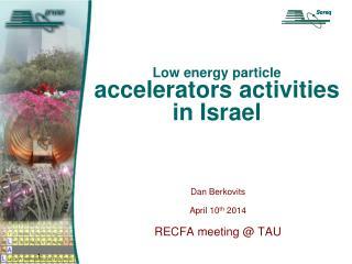 Low energy particle accelerators activities in Israel