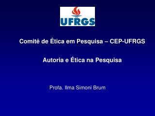 Comitê de Ética em Pesquisa – CEP-UFRGS Autoria e Ética na Pesquisa