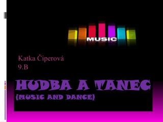 Hudba a tanec (music and dance )