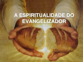 A ESPIRITUALIDADE DO EVANGELIZADOR