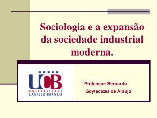 Sociologia e a expansão da sociedade industrial moderna.