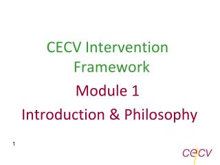 CECV Intervention Framework Module 1   Introduction & Philosophy