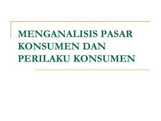 MENGANALISIS PASAR KONSUMEN DAN PERILAKU KONSUMEN