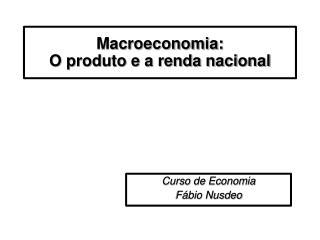 Macroeconomia: O produto e a renda nacional